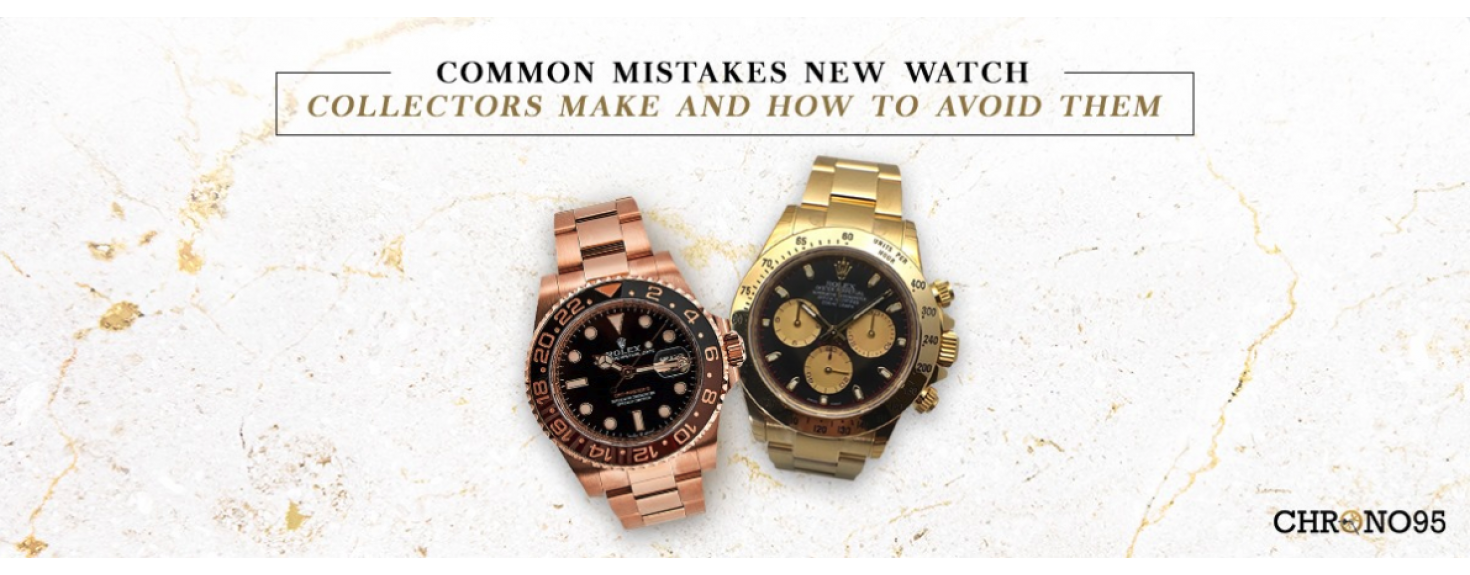 Common Mistakes That Watch Collectors Make